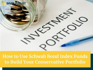 Schwab Bond Index Funds to Build Your Conservative Portfolio
