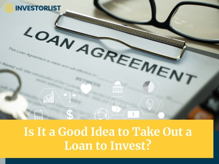 Is It a Good Idea to Take Out a Loan to Invest?